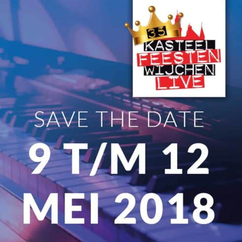 Save the date 2018: 9 t/m 12 mei Kasteelfeesten Wijchen